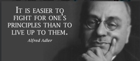 """It is easier to fight for one's principles than to live up to them"" - Alfred Adler"