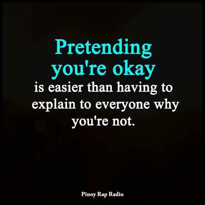 "Text box quoting ""Pretending you're okay is easier than having to explain to everyone why you're not""  Caption below box states ""Sadly a forced reality for too many people"""