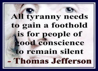 """All tyranny needs to gain a foothold is for good people of good conscience to remain silence"" - Thomas Jefferson captioned ""Are you part of the solution or a contributor to the problem"