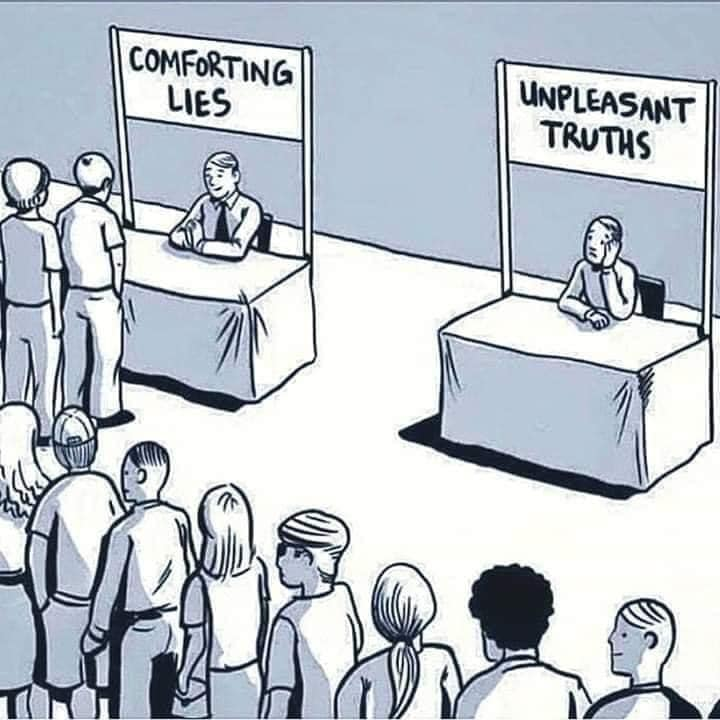 "Picture of two tables with banners above them and a single individual seated at each table.  A long line has formed in front of the table with the banner reading ""Comforting Lies"" while the second table is absence of anyone waiting and a dejected looking individual sitting under a banner that reads ""Unpleasant Truth"".  The picture is captioned ""The truth may set you free however it can also alienate you""."